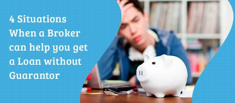 4 situations when a broker can help you get a loan without